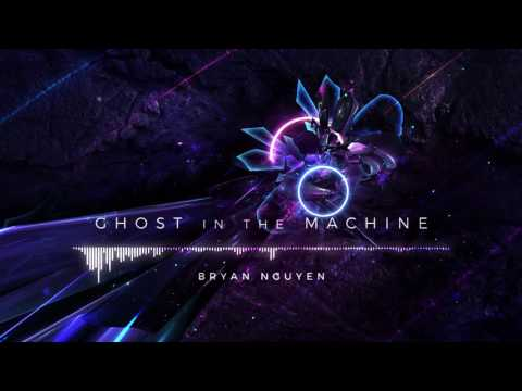 Bryan Nguyen - Ghost in the Machine
