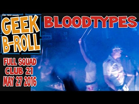 Geek B-Roll: The Bloodtypes - Pull The Plug - May 27 2016