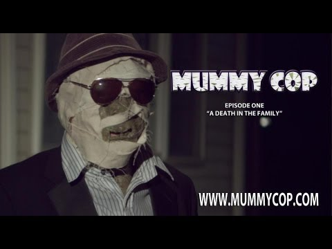 "Mummy Cop Episode One: ""A Death in the Family"""