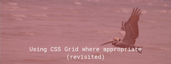 Using CSS Grid where appropriate (revisited)