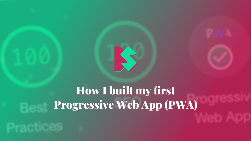 How I built my first Progressive Web App (PWA)