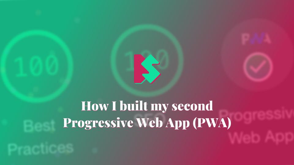How I built my second Progressive Web App (PWA)