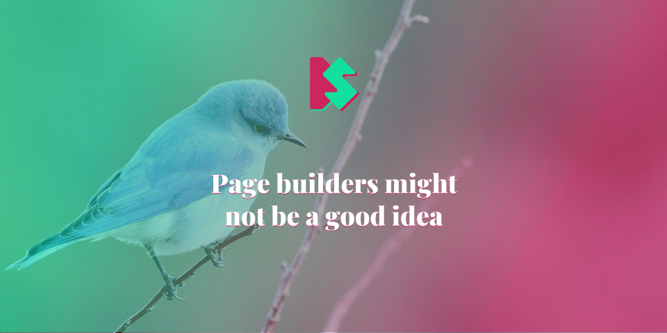 Page builders might not be a good idea