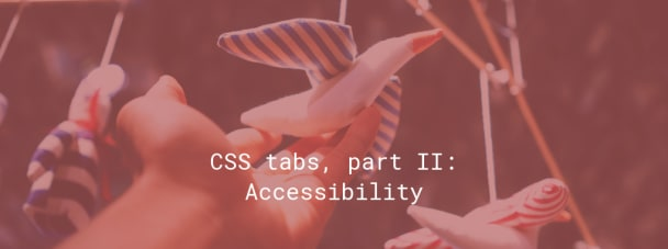 CSS tabs, part II: Accessibility