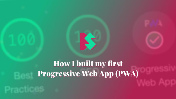 How I built my first Progressive Web App (PWA)
