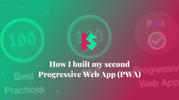 How I built my second Progressive Web App (PWA)
