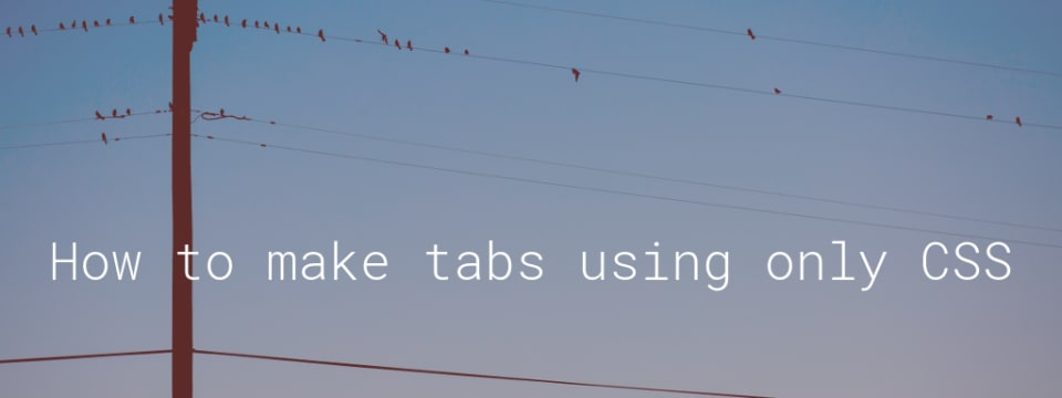 How to make tabs using only CSS