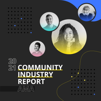 2021 Community Industry Report AMA