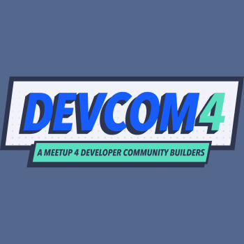 DEVCOM4: A MEETUP 4 DEVELOPER COMMUNITY BUILDERS