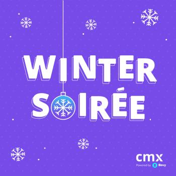 CMX Winter Soirée: The Virtual Event Event