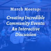 Creating Incredible Community Events: An Interactive Discussion