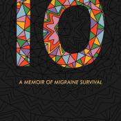 10: A Memoir of Migraine Survival Book Launch!