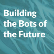 Building the Bots of the Future