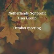 October Meeting - Netherlands Nonprofit User Group