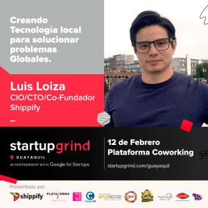 Luis Loaiza - Shippify - Tecnología local para solucionar problemas Globales