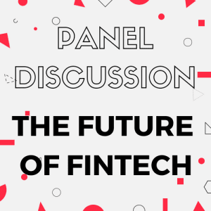 Panel Discussion: The Future of Fintech - Trends, Opportunities & Challenges