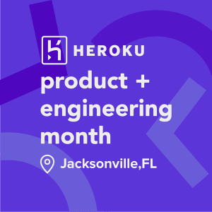 Heroku Product + Engineering Month at Startup Grind Jacksonville, US