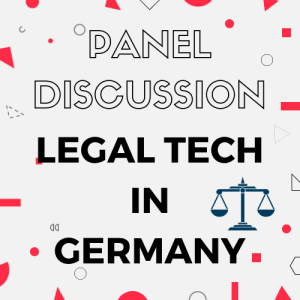 Panel Discussion: The Past, Present and Future of LegalTech in Germany