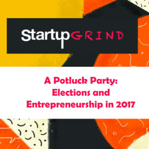 A POTLUCK PARTY : ELECTIONS AND ENTREPRENEURSHIP IN 2017