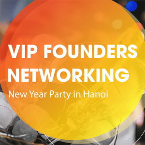 VIP FOUNDERS NETWORKING - NEW YEAR PARTY IN HANOI