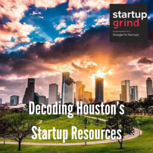 Decoding Houston's Startup Resources - Discover Acceleration, Incubation, and Connection to Funding