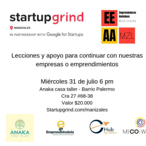 Lecciones y apoyo para continuar con nuestras empresas o emprendimientos startupgrind Manizales Juli