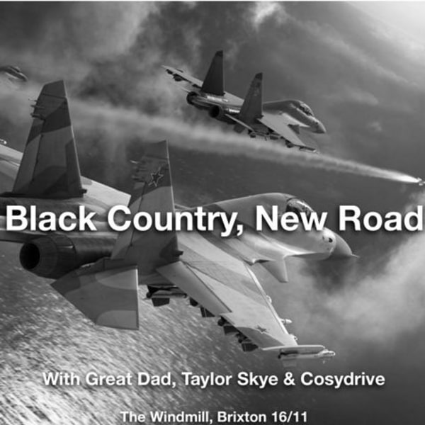 Black Country, New Road + Great Dad + Taylor Skye + Cosydrive  at Windmill Brixton promotional image