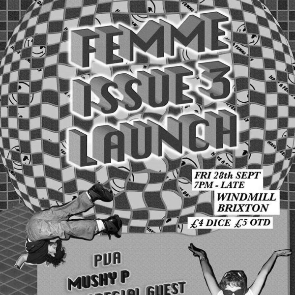 Femme Issue #3 Launch Party - Secret Headliner  + Mushy P + PVA  at Windmill Brixton promotional image