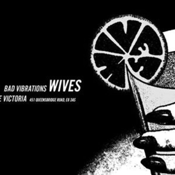 Bad Vibrations presents: Wives at The Victoria promotional image