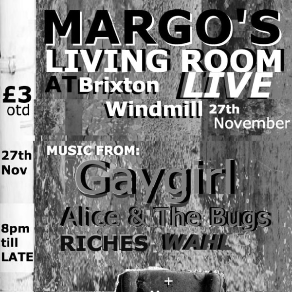 Gaygirl, Alice & The Bugs, Riches, Wahl  at Windmill Brixton promotional image