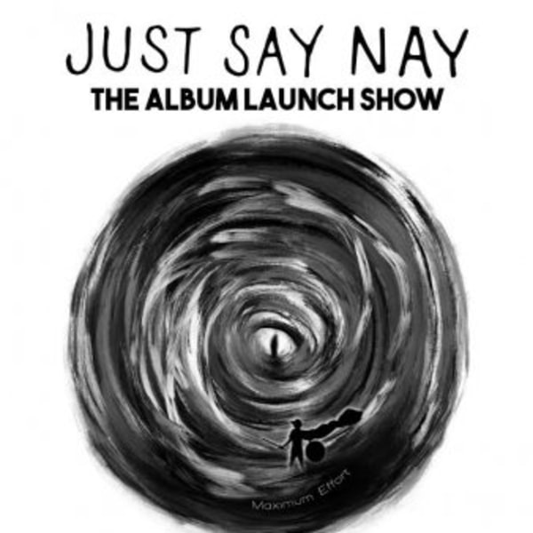 """Just Say Nay - """"Maximum Effort"""" Album Launch Show at New Cross Inn promotional image"""