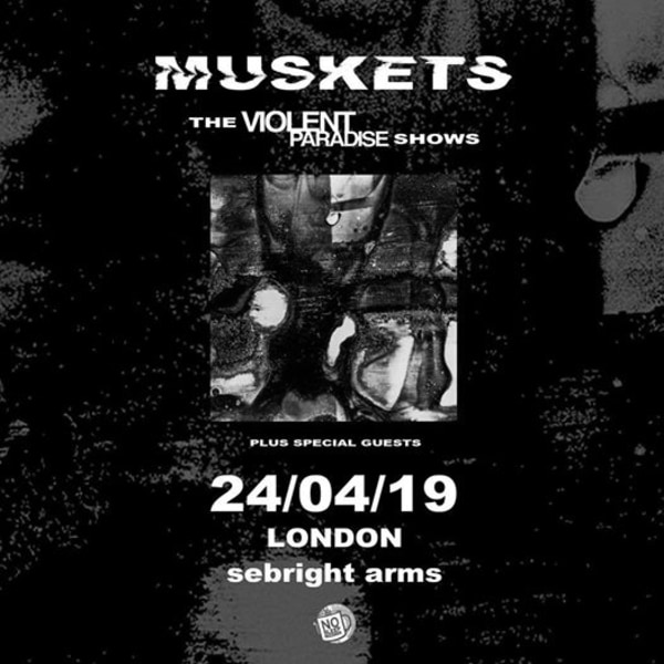 Muskets // Violent Paradise in London at Sebright Arms promotional image