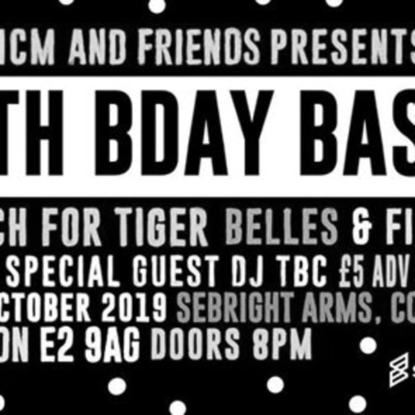 ICM & Friends Presents: 5TH BDAY BASH feat. Beach for Tiger at Sebright Arms promotional image