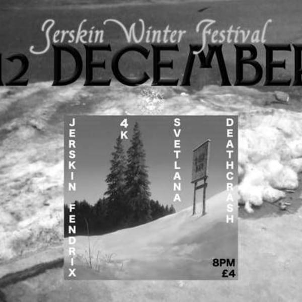 JERSKIN WINTER FESTIVAL #3: Jerskin Fendrix, 4K Radio, Svetlana, Deathcrash  at Windmill Brixton promotional image