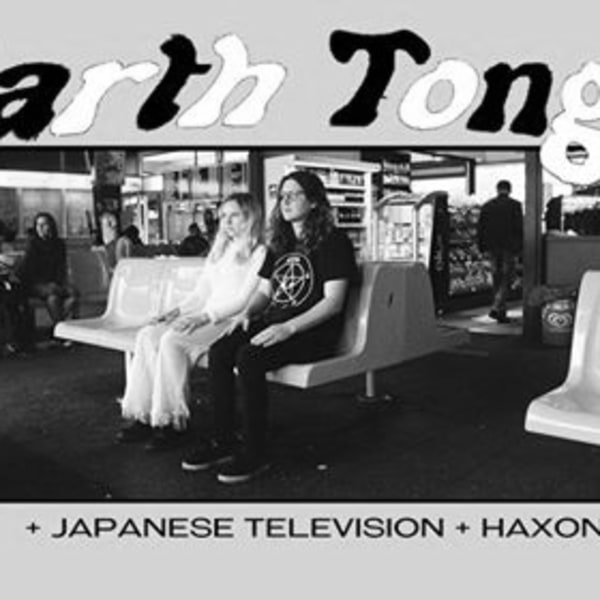SZ x CW: Earth Tongue (NZ) / Japanese Television / HAXON at Shacklewell Arms promotional image