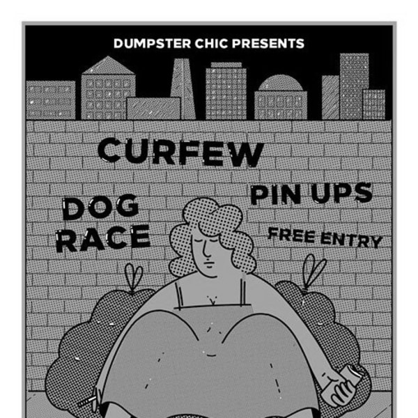 Dumpster Chic Presents: Curfew / Pin Ups / Dog Race at Sebright Arms promotional image
