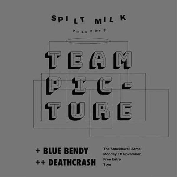 Spilt Milk pres. Team Picture w/ Blue Bendy + deathcrash at Shacklewell Arms promotional image