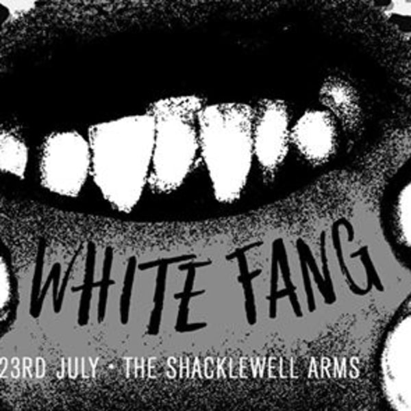 Bad Vibrations presents: White Fang at Shacklewell Arms promotional image