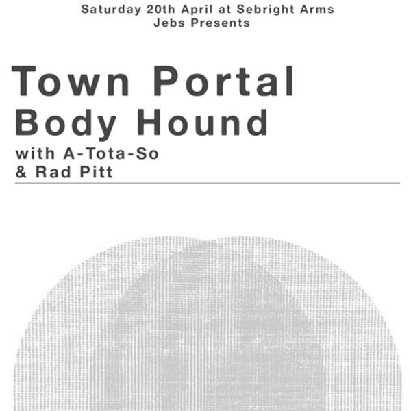 Town Portal / Body Hound / A-Tota-So / Rad Pitt at Sebright Arms at Sebright Arms promotional image