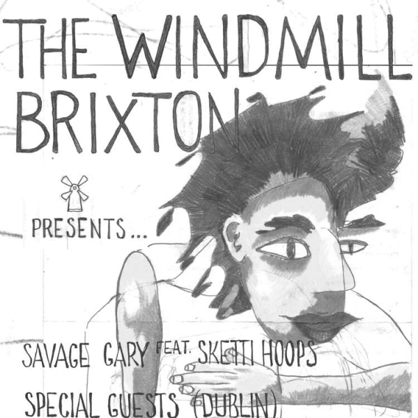 Savage Gary feat Sketti Hoops. Special Guests (Dublin), Julia, Sharon Tate Modern  at Windmill Brixton promotional image