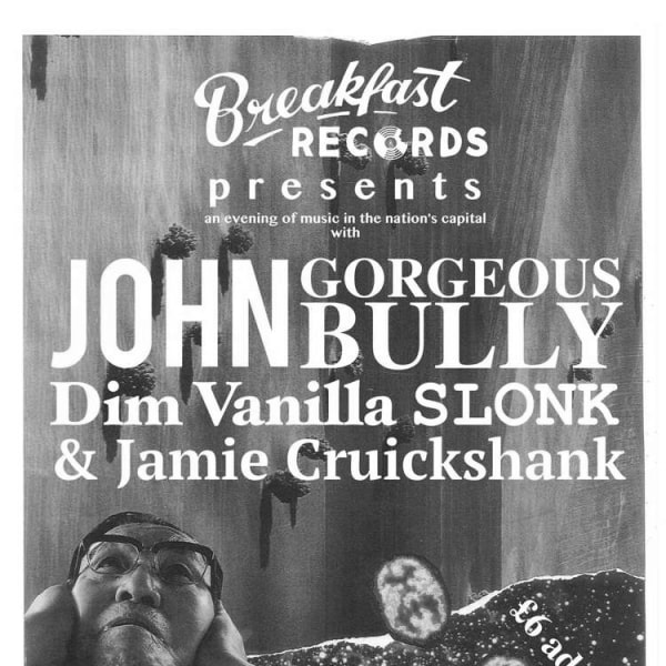 JOHN, Gorgeous Bully, Dim Vanilla, Slonk, Jamie Cruikshank  at Windmill Brixton promotional image
