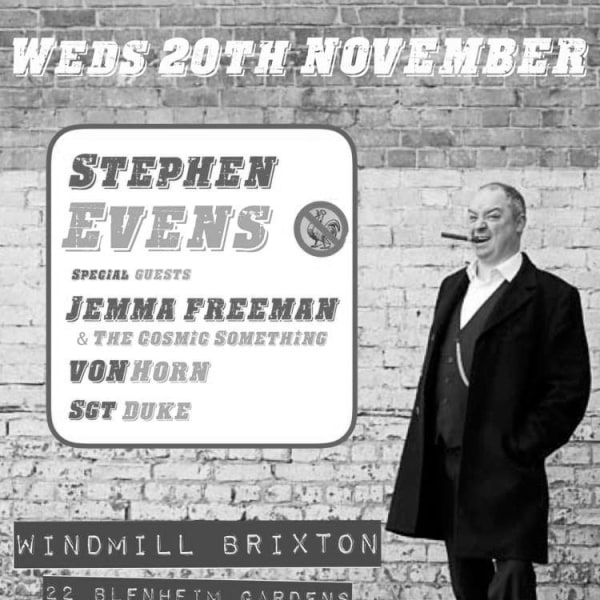 Stephen  Evens, Jemma Freeman and the Cosmic Something, Vonhorn, Sgt Duke  at Windmill Brixton promotional image