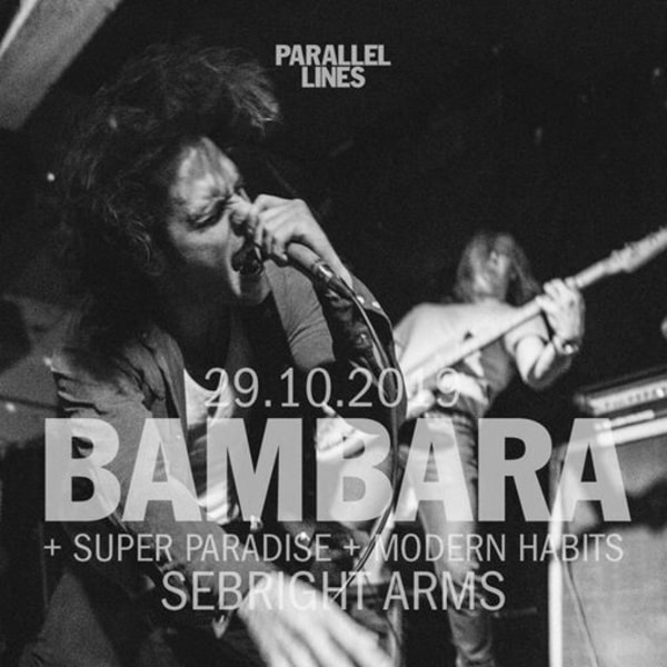 Parallel Lines Presents Bambara + Super Paradise & Modern Habits at Sebright Arms promotional image