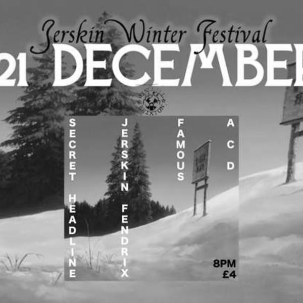 JERSKIN WINTER FESTIVAL #4 Secret Headliners, Famous, Jerskin Fendrix, ACD  at Windmill Brixton promotional image