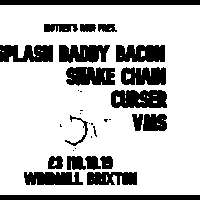 """Splash Daddy Bacon"" + Curser + Snake Chain + VMS  at Windmill Brixton promotional image"