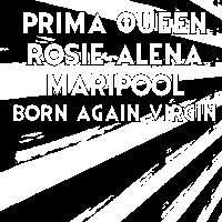 Prima Queen, Rosie Alena, Maripool, Born Again Virgin  at Windmill Brixton promotional image