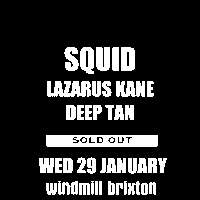 #IVW20 - Squid + Lazarus Kane + Deep Tan  at Windmill Brixton promotional image