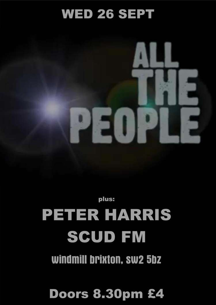 All The People, Peter Harris, Scud FM  at Windmill Brixton promotional image