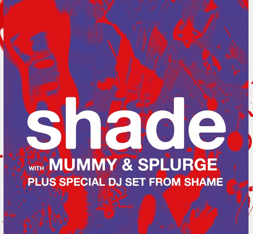 The Victoria presents Shade plus guests Mummy / Splurge / Shame (dj set) at The Victoria promotional image