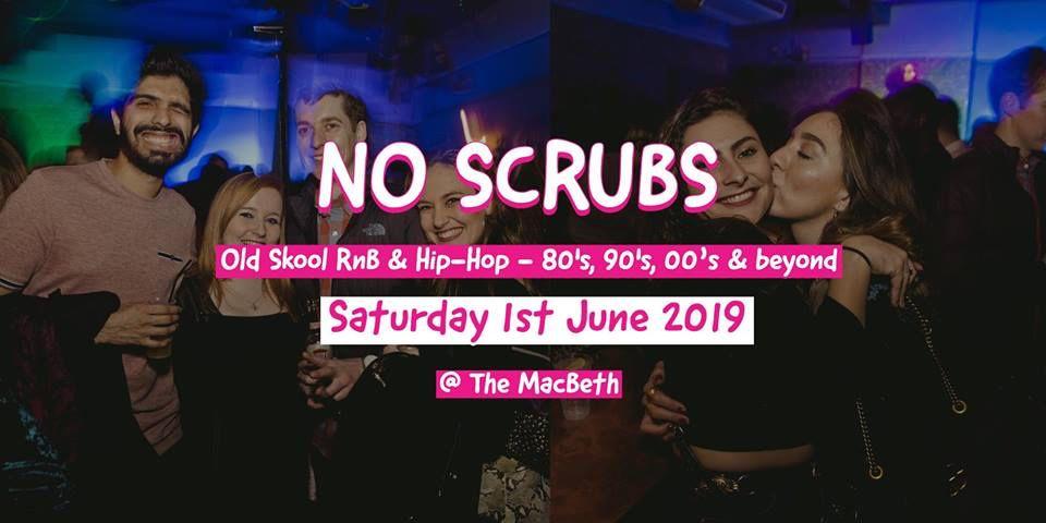 No Scrubs (East) - Old Skool RnB vs Hip-Hop Party at The Macbeth